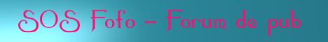 SOS Fofo - Forum de pub Banniere-sos-fofo-139a9ab